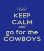 KEEP CALM AND go for the COWBOYS - Personalised Poster A4 size