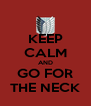 KEEP CALM AND GO FOR THE NECK - Personalised Poster A4 size