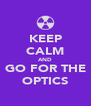 KEEP CALM AND GO FOR THE OPTICS - Personalised Poster A4 size