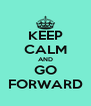 KEEP CALM AND GO FORWARD - Personalised Poster A4 size