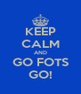 KEEP CALM AND GO FOTS GO! - Personalised Poster A4 size