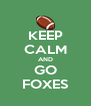 KEEP CALM AND GO FOXES - Personalised Poster A4 size