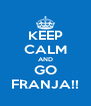 KEEP CALM AND GO FRANJA!! - Personalised Poster A4 size
