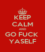 KEEP CALM AND GO FUCK  YASELF - Personalised Poster A4 size