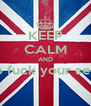 KEEP CALM AND go fuck your sellf  - Personalised Poster A4 size