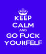 KEEP CALM AND GO FUCK YOURFELF - Personalised Poster A4 size