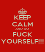 KEEP CALM AND GO FUCK YOURSELF!!! - Personalised Poster A4 size