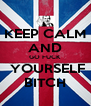 KEEP CALM AND GO FUCK  YOURSELF BITCH - Personalised Poster A4 size