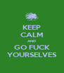KEEP CALM AND GO FUCK YOURSELVES - Personalised Poster A4 size
