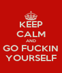 KEEP CALM AND GO FUCKIN YOURSELF - Personalised Poster A4 size
