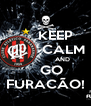 KEEP          CALM                  AND    GO FURACÃO! - Personalised Poster A4 size