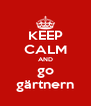 KEEP CALM AND go gärtnern - Personalised Poster A4 size