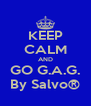 KEEP CALM AND GO G.A.G. By Salvo® - Personalised Poster A4 size