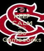 KEEP CALM AND Go Gamecocks - Personalised Poster A4 size