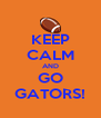 KEEP CALM AND GO GATORS! - Personalised Poster A4 size