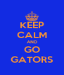 KEEP CALM AND GO GATORS - Personalised Poster A4 size