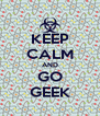 KEEP CALM AND GO GEEK - Personalised Poster A4 size