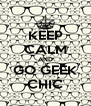 KEEP CALM AND GO GEEK CHIĆ - Personalised Poster A4 size