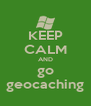 KEEP CALM AND go geocaching - Personalised Poster A4 size
