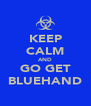 KEEP CALM AND GO GET BLUEHAND - Personalised Poster A4 size