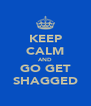 KEEP CALM AND GO GET SHAGGED - Personalised Poster A4 size