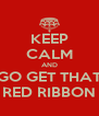 KEEP CALM AND GO GET THAT RED RIBBON - Personalised Poster A4 size