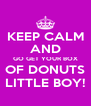 KEEP CALM AND GO GET YOUR BOX OF DONUTS LITTLE BOY! - Personalised Poster A4 size