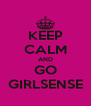 KEEP CALM AND GO GIRLSENSE - Personalised Poster A4 size