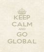 KEEP CALM AND GO GLOBAL - Personalised Poster A4 size
