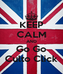 KEEP CALM AND Go Go Culto Click - Personalised Poster A4 size