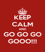 KEEP CALM AND GO GO GO GOOO!!! - Personalised Poster A4 size