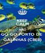 KEEP CALM AND GO GO PORTO DE  GALINHAS (CBEB) - Personalised Poster A4 size