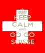 KEEP CALM AND GO GO SUISSE - Personalised Poster A4 size