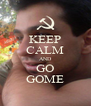 KEEP CALM AND GO GOME - Personalised Poster A4 size