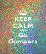 KEEP CALM AND Go Gompers - Personalised Poster A4 size
