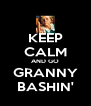KEEP CALM AND GO GRANNY BASHIN' - Personalised Poster A4 size