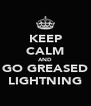 KEEP CALM AND GO GREASED LIGHTNING - Personalised Poster A4 size