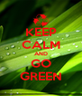 KEEP CALM AND GO GREEN - Personalised Poster A4 size