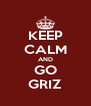 KEEP CALM AND GO GRIZ - Personalised Poster A4 size