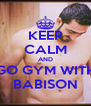 KEEP CALM AND GO GYM WITH BABISON - Personalised Poster A4 size