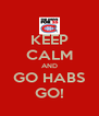 KEEP CALM AND GO HABS GO! - Personalised Poster A4 size