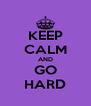 KEEP CALM AND GO HARD - Personalised Poster A4 size