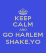KEEP CALM AND GO HARLEM SHAKE,YO - Personalised Poster A4 size