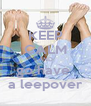 KEEP CALM AND go have  a leepover - Personalised Poster A4 size