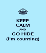 KEEP CALM AND GO HIDE (I'm counting) - Personalised Poster A4 size