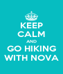 KEEP CALM AND GO HIKING WITH NOVA - Personalised Poster A4 size