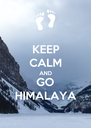 KEEP CALM AND GO HIMALAYA - Personalised Poster A4 size