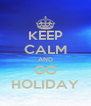 KEEP CALM AND GO HOLIDAY - Personalised Poster A4 size