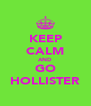 KEEP CALM AND GO HOLLISTER - Personalised Poster A4 size