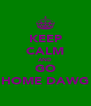 KEEP CALM AND GO HOME DAWG - Personalised Poster A4 size